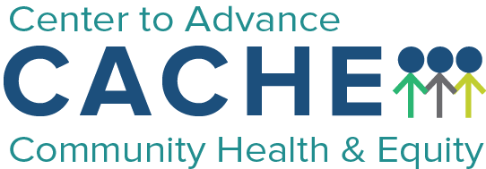 CACHE: Center to Advance Community Health & Equity