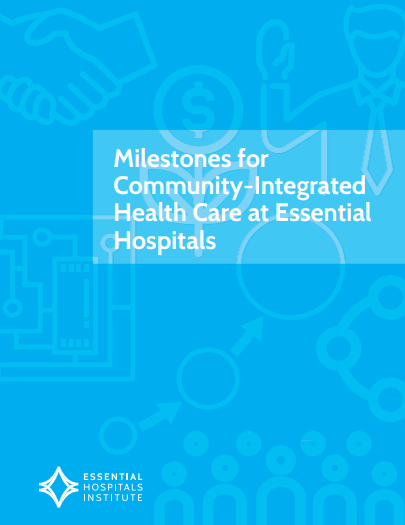 Milestones for Community Integrated Health Care at Essential Hospitals