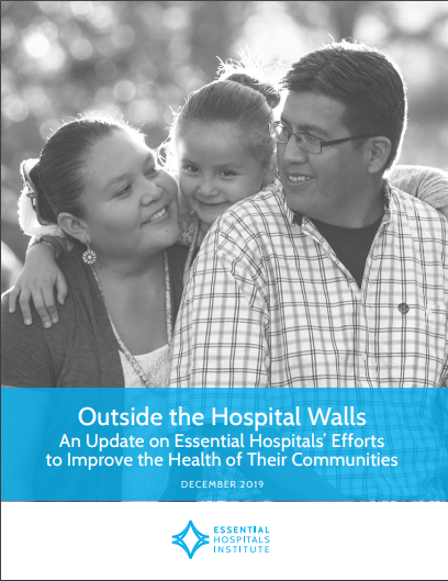 Outside the Hospital Walls: An Update on Essential Hospitals' Effort to Improve the Health of Their Communities